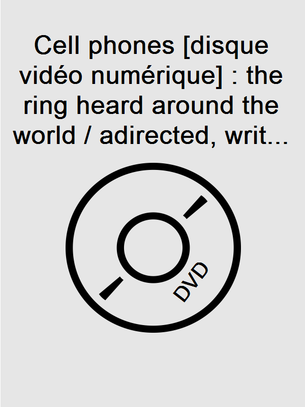 Cell phones [disque vidéo numérique] : the ring heard around the world /