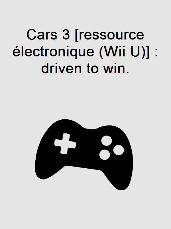 Cars 3 [ressource électronique (Wii U)] : driven to win.
